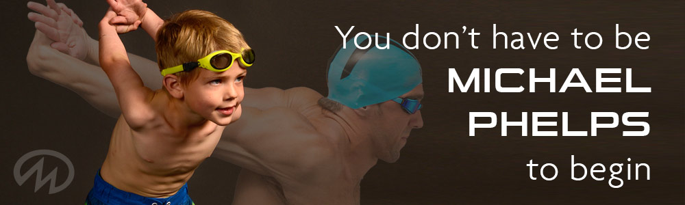 You don't have to be Michael Phelps to Begin