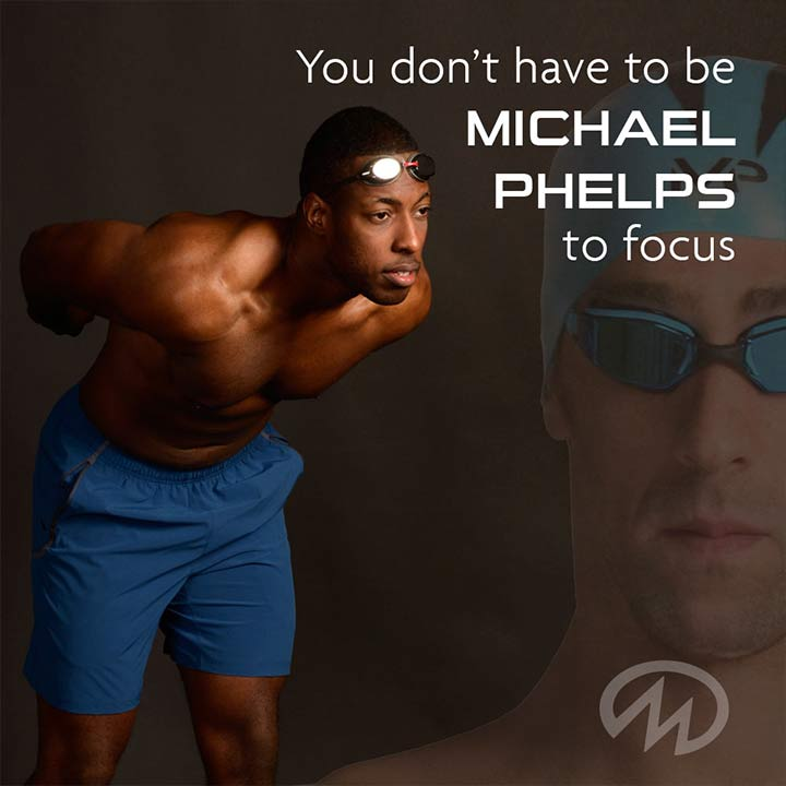 You don't have to be michael phelps to focus