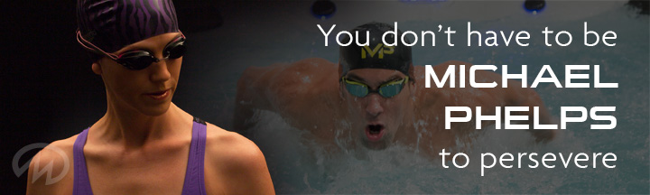You don't have to be Michael Phelps to Persevere