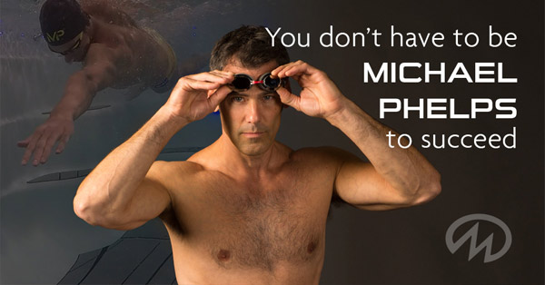 You don't have to be Michael Phelps to Succeed